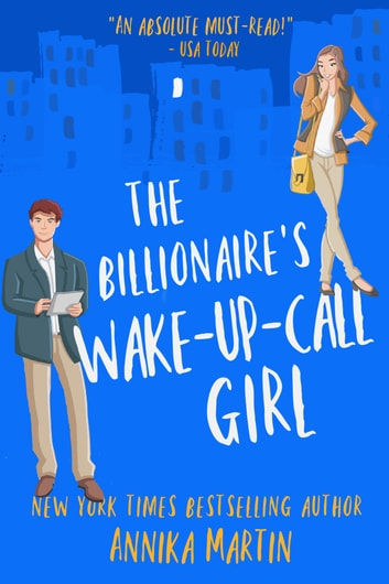The Billionaire's Wake-up-call Girl - An enemies-to-lovers romantic comedy ebook by Annika Martin
