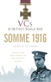 VCs of the First World War: Somme 1916 ebook by Gerald Gliddon