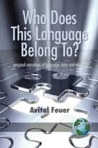 Who does This Language Belong To? ebook by Avital Feuer