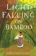 Light Falling on Bamboo ebook by Lawrence Scott