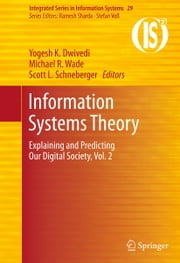 Information Systems Theory - Explaining and Predicting Our Digital Society, Vol. 2 ebook by Yogesh K. Dwivedi,Michael R. Wade,Scott L. Schneberger