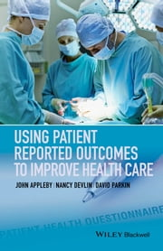 Using Patient Reported Outcomes to Improve Health Care ebook by John Appleby,Nancy Devlin,David Parkin