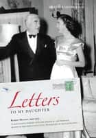 Letters to my Daughter ebook by Robert Menzies, Heather Henderson