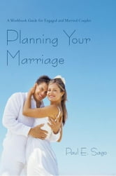 Planning Your Marriage - A Workbook Guide for Engaged and Married Couples ebook by Paul E. Sago
