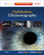 Ophthalmic Ultrasonography - Expert Consult - Online and Print ebook by Arun D. Singh,Brandy C. Hayden