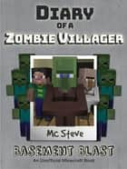 Diary of a Minecraft Zombie Villager Book 1 - Basement Blast (Unofficial Minecraft Series) ebook by MC Steve