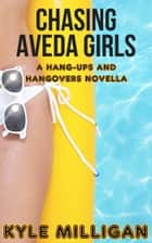 Chasing Aveda Girls - A Hang-Ups and Hangovers Novella ebook by Kyle Milligan