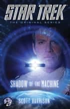 Star Trek: The Original Series: Shadow of the Machine ebook by Scott Harrison