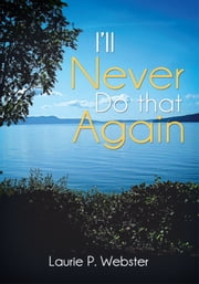 I'll Never Do that Again ebook by Laurie P. Webster