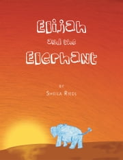 Elijah and the Elephant ebook by Sheila Riedl