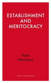 Establishment and Meritocracy ebook by Peter Hennessy