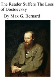 The Reader Suffers the Loss of Dostoyevsky ebook by Max G. Bernard
