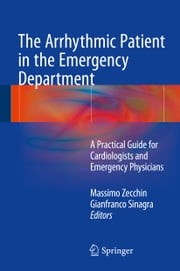 The Arrhythmic Patient in the Emergency Department - A Practical Guide for Cardiologists and Emergency Physicians ebook by Massimo Zecchin,Gianfranco Sinagra