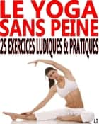 Le yoga sans peine ebook by Alexis Delune
