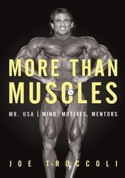 More than Muscles - Mr. USA—Mind, Motives, Mentors ebook by Joseph Troccoli