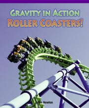 Gravity in Action: Roller Coasters! ebook by Newton, Joan