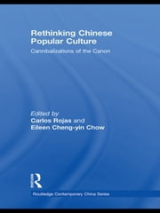 Rethinking Chinese Popular Culture - Cannibalizations of the Canon ebook by