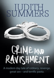 Crime and Ravishment - A modern day tale of robbery, revenge, great sex – and terrific pasta ebook by Judith Summers