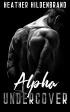 Alpha Undercover ebook by Heather Hildenbrand