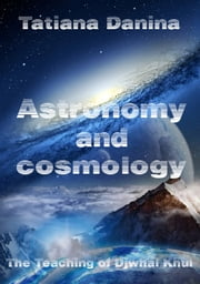 The Teaching of Djwhal Khul: Astronomy and cosmology ebook by Tatiana Danina