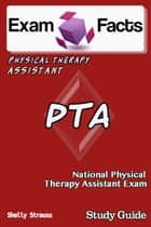 Exam Facts PTA Certified Physical Therapist Assistant Exam Study Guide ebook by Shelly Strauss