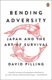 Bending Adversity - Japan and the Art of Survival ebook by David Pilling