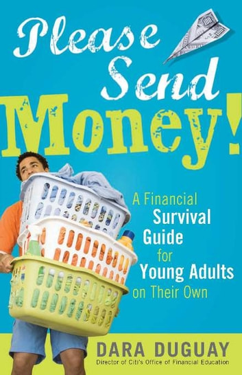 Please Send Money - A Financial Survival Guide for Young Adults on Their Own ebook by Dara Duguay