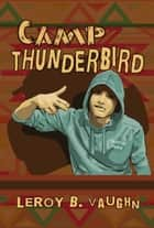 Camp Thunderbird eBook by Leroy B. Vaughn