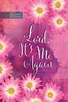 Lord It's Me Again - 365 Daily Devotions ebook by BroadStreet Publishing Group LLC