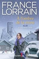 À l'ombre de la mine eBook by France Lorrain