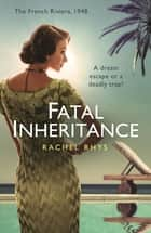 Fatal Inheritance ebook by Rachel Rhys