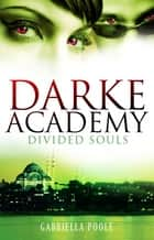 Darke Academy 3: Divided Souls - Book 3 ebook by