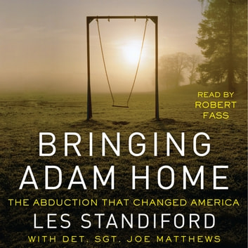 Bringing Adam Home - The Abduction That Changed America audiobook by Les Standiford,Joe Matthews