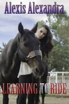 Learning to Ride ebook by Alexis Alexandra