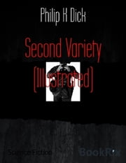 Second Variety (Illustrated) ebook by Phillip K. Dick