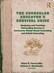 The Counselor Educator's Survival Guide - Designing and Teaching Outstanding Courses in Community Mental Health Counseling and School Counseling ebook by