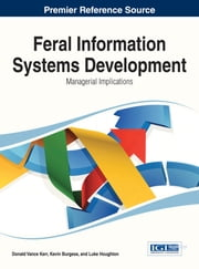 Feral Information Systems Development - Managerial Implications ebook by Donald Vance Kerr, Kevin Burgess, Luke Houghton