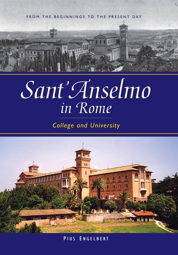 Sant'Anselmo in Rome - College and University; From the Beginnings to the Present Day ebook by Pius Engelbert