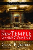The New Temple and the Second Coming ebook by Grant R. Jeffrey