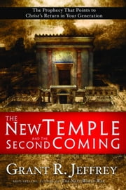 The New Temple and the Second Coming - The Prophecy That Points to Christ's Return in Your Generation ebook by Grant R. Jeffrey