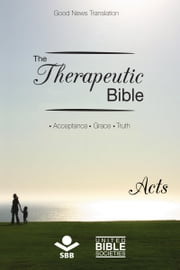 The Therapeutic Bible – Acts - Acceptance • Grace • Truth ebook by Sociedade Bíblica do Brasil,Matthew Louis Rehbein,Jairo Miranda,Karl Heinz Kepler