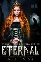 Eternal - The Queen's Alpha Series, #1 ebook by W.J. May