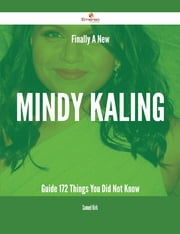Finally- A New Mindy Kaling Guide - 172 Things You Did Not Know ebook by Samuel Kirk