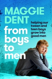 From Boys to Men - Guiding our boys to grow into happy, healthy men ebook by Maggie Dent
