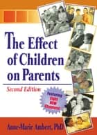 The Effect of Children on Parents, Second Edition ebook by Anne Marie Ambert