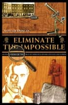 Eliminate The Impossible: An Examination Of The World Of Sherlock Holmes On Page And Screen ebook by Alistair Duncan