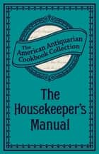 The Housekeeper's Manual ebook by American Antiquarian Cookbook Collection