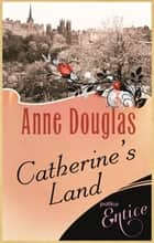 Catherine's Land ebook by Anne Douglas