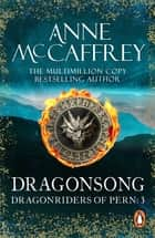 Dragonsong - (Dragonriders of Pern: 3): a thrilling and enthralling epic fantasy from one of the most influential fantasy and SF novelists of her generation ebook by Anne McCaffrey