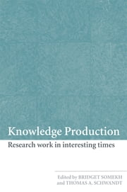 Knowledge Production - Research Work in Interesting Times ebook by Bridget Somekh,Thomas A. Schwandt